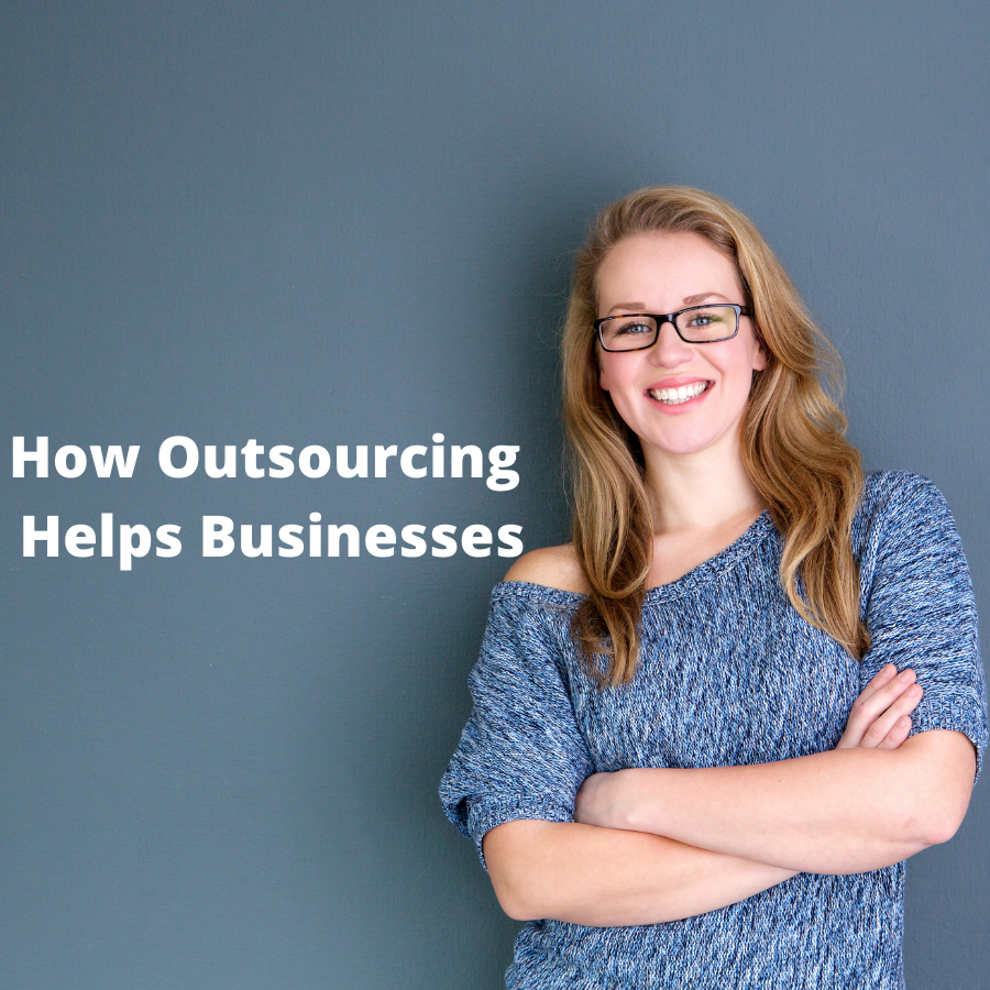 How Outsourcing Helps Businesses
